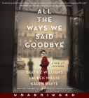 All the Ways We Said Goodbye CD: A Novel of the Ritz Paris Cover Image