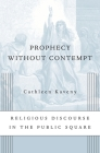 Prophecy Without Contempt: Religious Discourse in the Public Square Cover Image