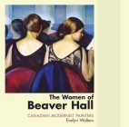 The Women of Beaver Hall: Canadian Modernist Painters Cover Image
