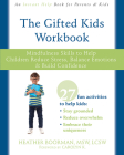 The Gifted Kids Workbook: Mindfulness Skills to Help Children Reduce Stress, Balance Emotions, and Build Confidence Cover Image