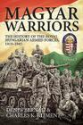 Magyar Warriors, Volume 1: The History of the Royal Hungarian Armed Forces 1919-1945 Cover Image