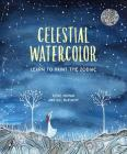 Celestial Watercolor: Learn to Paint the Zodiac Constellations and Seasonal Night Skies Cover Image
