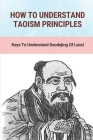 How To Understand Taoism Principles: Keys To Understand Daodejing Of Laozi: Tai Chi Meaning Cover Image