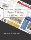 Creating the Philatelic Exhibit Synopsis: : A Master Class Cover Image