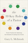 The 10 Key Roles of a Pastor: Proven Practices for Balancing the Demands of Leading Your Church Cover Image