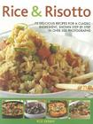 Rice & Risotto: 75 Delicious Recipes for a Classic Ingredient, Shown Step by Step in Over 250 Photographs Cover Image