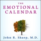 The Emotional Calendar Lib/E: Understanding Seasonal Influences and Milestones to Become Happier, More Fulfilled, and in Control of Your Life Cover Image