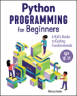 Python Programming for Beginners: A Kid's Guide to Coding Fundamentals Cover Image