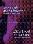 Writing Beyond the End Times? / Écrire Au-Delà de la Fin Des Temps?: The Literatures of Canada and Quebec / Les Littératures Au Canada Et Au Québec Cover Image