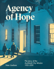 Agency of Hope: The story of the Auckland City Mission 1920–2020 Cover Image