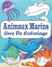 Animaux Marins Livre De Coloriage: Cahier De Coloriage Pour Les Enfants De 3 à 8 Ans - 40 Dessins ... Enfants - Livre D'activité Océan Pour Enfants Cover Image