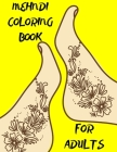 Mehndi Coloring Book for Adults: Awesome, Amazing and Magical Mehndi Designs Coloring Book for Adults and Grown Ups, perfect for Stress Relief, Relaxa Cover Image