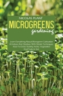 Microgreens Gardening: Learn Everything About Microgreen Cultivation At Indoor And Outdoor With Details Techniques. How To Grow Healthy Herbs Cover Image