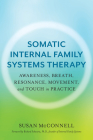 Somatic Internal Family Systems Therapy: Awareness, Breath, Resonance, Movement, and Touch in Practice Cover Image