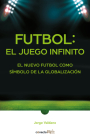 Fútbol: el Juego infinito / Football Infinite Game: The New Football as a Symbol of Globalization Cover Image