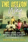 The Reezon Why: A Deeply Personal Story That Showcases the Power of Resilience and Triumph in the Inner City Streets Cover Image