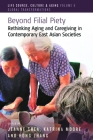 Beyond Filial Piety: Rethinking Aging and Caregiving in Contemporary East Asian Societies (Life Course #6) Cover Image