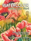 Watercolor: Making Your Mark: Explore Fifty-Five Step-By-Step Painting Techniques Cover Image