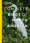 National Geographic Complete Birds of North America, 3rd Edition: Featuring More Than 1,000 Species With the Most Detailed Information Found in a Single Volume Cover Image