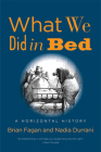 What We Did in Bed: A Horizontal History Cover Image