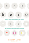 The Hero Is You: Sharpen Your Focus, Conquer Your Demons, and Become the Writer You Were Born to Be (Open Center Book) Cover Image