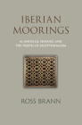 Iberian Moorings: Al-Andalus, Sefarad, and the Tropes of Exceptionalism (Middle Ages) Cover Image