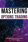 Mastering Options Trading - 2 Books in 1: The Most Effective Pricing and Volatility Options Day Trading Strategies to Accumulate Wealth and Protect Yo Cover Image