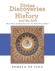 Divine Discoveries in History and the Arts: Music, Dance and Spirituality in the Arts, Maria Theresa Duncan Cover Image
