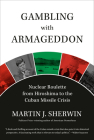 Gambling with Armageddon: Nuclear Roulette from Hiroshima to the Cuban Missile Crisis Cover Image