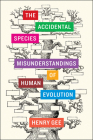 The Accidental Species: Misunderstandings of Human Evolution Cover Image