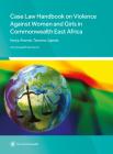 Case Law Handbook on Violence Against Women and Girls in Commonwealth East Africa: Kenya, Rwanda, Tanzania and Uganda Cover Image