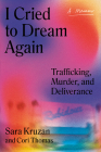 I Cried to Dream Again: Trafficking, Murder, and Deliverance -- A Memoir Cover Image