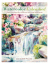 Watercolor Unleashed: New Directions for Traditional Painting Techniques Cover Image