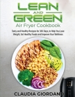 Lean and Green Air Fryer Cookbook: Tasty and Healthy Recipes for 365 Days, to Help You Lose Weight, Eat Healthy Foods and Improve Your Wellness Cover Image