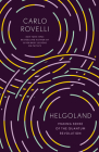Helgoland: Making Sense of the Quantum Revolution Cover Image