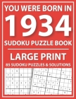 Large Print Sudoku Puzzle Book: You Were Born In 1934: A Special Easy To Read Sudoku Puzzles For Adults Large Print (Easy to Read Sudoku Puzzles for S Cover Image