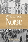 Whitechapel Noise: Jewish Immigrant Life in Yiddish Song and Verse, London 1884-1914 Cover Image