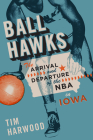 Ball Hawks: The Arrival and Departure of the NBA in Iowa Cover Image