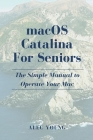 MacOS Catalina for Seniors: The Simple Manual to Operate Your Mac Cover Image