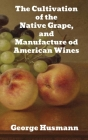 The Cultivation of The Native Grape, and Manufacture of American Wines Cover Image