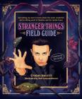 The Stranger Things Field Guide: Everything you need to know about the weird, wonderful and terrifying world of Hawkins and the Upside Down Cover Image