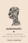 Automatic: Literary Modernism and the Politics of Reflex (Hopkins Studies in Modernism) Cover Image