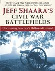 Jeff Shaara's Civil War Battlefields: Discovering America's Hallowed Ground Cover Image
