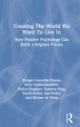 Creating the World We Want to Live in: How Positive Psychology Can Build a Brighter Future Cover Image