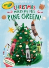Christmas Makes Me Feel Pine Green!: A Scratch-and-Sniff Holiday Story (Crayola) Cover Image