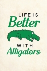 Life Is Better With Alligators: Blank Lined Journal Notebook, 6