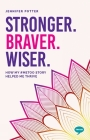 Stronger. Braver. Wiser.: How My #MeToo Story Helped Me Thrive (Inspirational Series) Cover Image