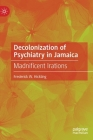 Decolonization of Psychiatry in Jamaica: Madnificent Irations Cover Image