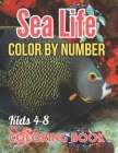Sea Life Color By Number Coloring Book For Kids 4-8: Amazing Sea Animals Color By Number Coloring Activity Book For Children With Large Coloring Pages Cover Image