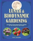 Lunar and Biodynamic Gardening: Planting your biodynamic garden by the phases of the moon Cover Image